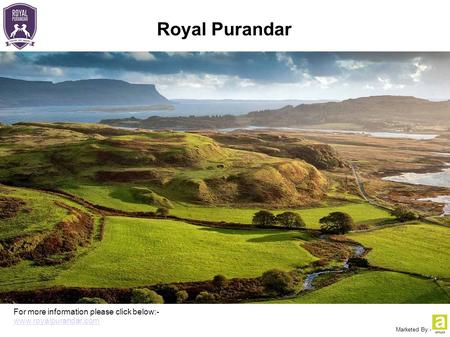Marketed By:- For more information please click below:- www.royalpurandar.com Royal Purandar.