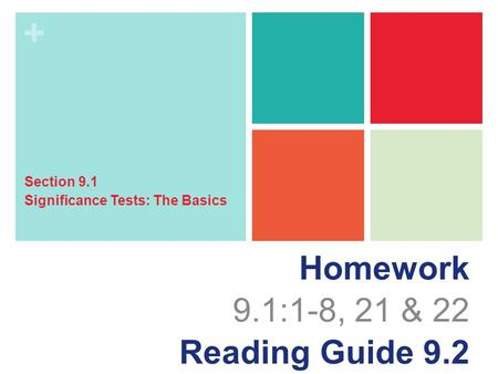 + Homework 9.1:1-8, 21 & 22 Reading Guide 9.2 Section 9.1 Significance Tests: The Basics.