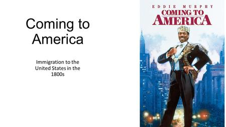 Coming to America Immigration to the United States in the 1800s.