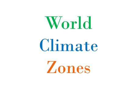 World Climate Zones. What is the difference between weather and climate?