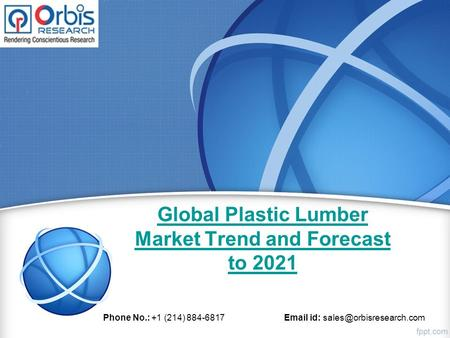 Global Plastic Lumber Market Trend and Forecast to 2021 Phone No.: +1 (214) 884-6817  id: