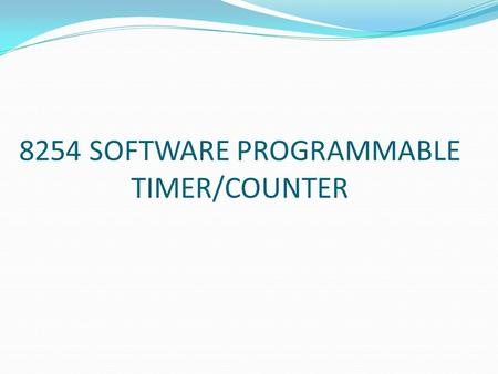 8254 SOFTWARE PROGRAMMABLE TIMER/COUNTER. Difference between 8253 and 8254 82538254 1Maximum input clock frequency is 2.6 MHz Maximum input clock frequency.