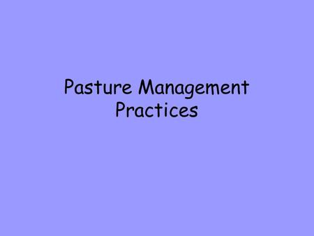 Pasture Management Practices. Pasture It has been suggested that 60% of a horse's day should be spent grazing. Kentucky, Ireland, and New Zealand – are.