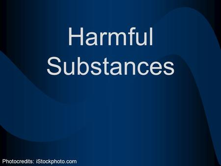 Harmful Substances Photocredits: iStockphoto.com.