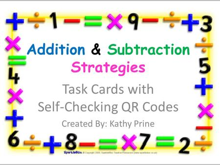 Addition & Subtraction Strategies Task Cards with Self-Checking QR Codes Created By: Kathy Prine.