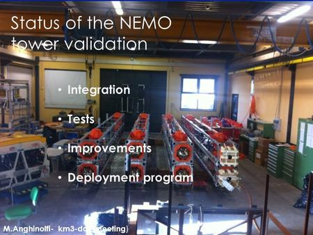 Status of the NEMO tower validation Integration Tests Improvements Deployment program M.Anghinolfi- km3-day meeting )