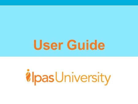 User Guide. IpasU Learning Platform Guide This guide is designed to show you how to make full use of the IpasUniversity (IpasU) Learning Management System.