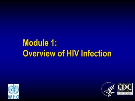 Module 1: Overview of HIV Infection. Lab workersHealth workersCounselors 2 Learning Objectives At the end of this module, you will be able to: Describe.