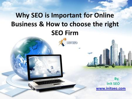Why SEO is Important for Online Business & How to choose the right SEO Firm By, Init SEO www.initseo.com.