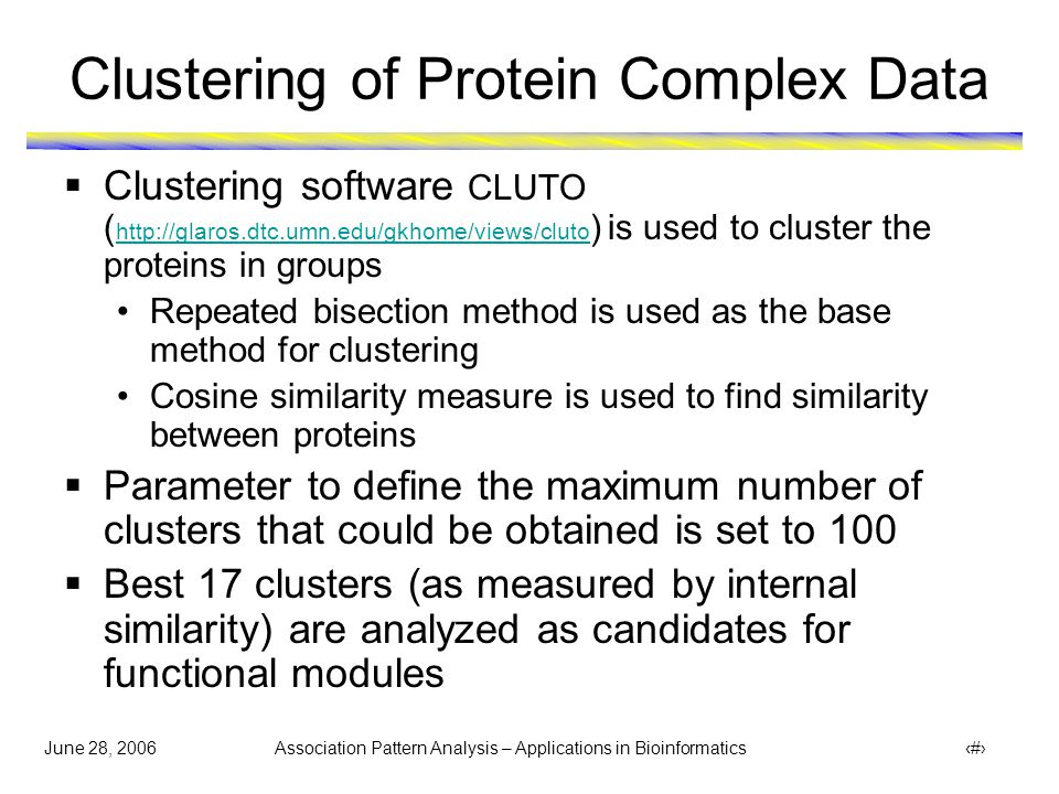 June 28, 2006 Association Pattern Analysis – Applications in Bioinformatics 24 Clustering Results – GO Hierarchies # distinct proteins in cluster = 3 # proteins in one group = 2 (Protein Pho12 not annotated) # distinct proteins in cluster = 4 # proteins in one group = 4