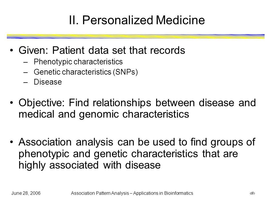 June 28, 2006 Association Pattern Analysis – Applications in Bioinformatics 6 III.