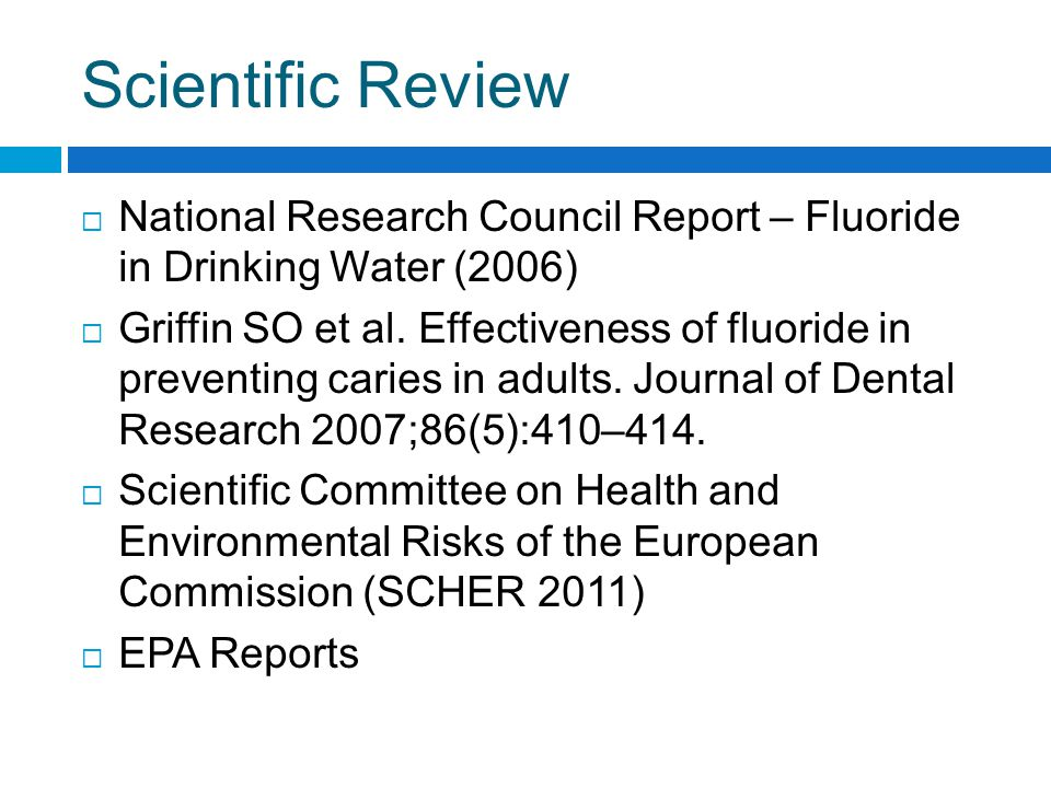 Fluoride in Drinking Water: Proposal to Change Standards  EPA Drinking Water Standards  Maximum Contaminant Level Goal (MCLG) – 4 mg/L  Maximum Contaminant Level (MCL)  Secondary Maximum Contaminant Level (SMCL) – 2 mg/L  CDC Recommendations for Fluoridation (0.7 -1.2 mg/L)  New York State Standards  Fluoridation Target is 1 mg/L ( Range 0.8 -1.2)  State MCL is 2.2 mg/L 2.0 1.6 2.4 2.8 1.2 3.2 3.6 4.0 0.8 0.4 0.0
