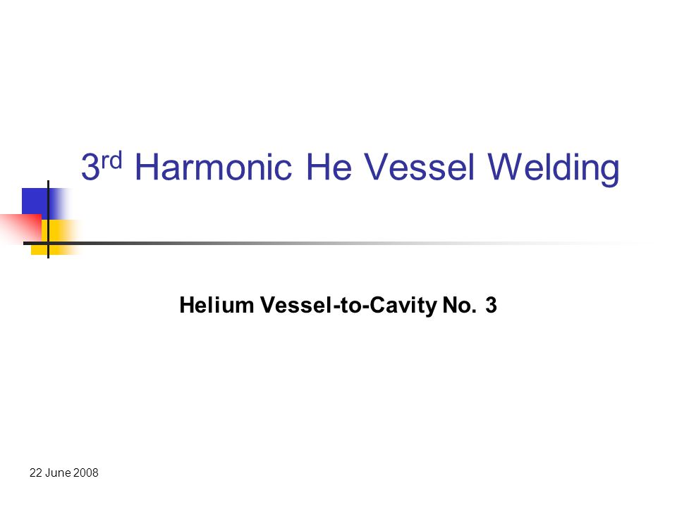 Helium Vessel to Cavity #3 Welding Overview of Welding Sequence 1.