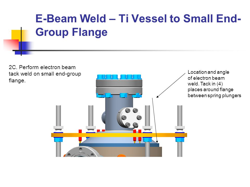 E-Beam Weld – Ti Vessel to Small End- Group Flange (Cont.) 2D.