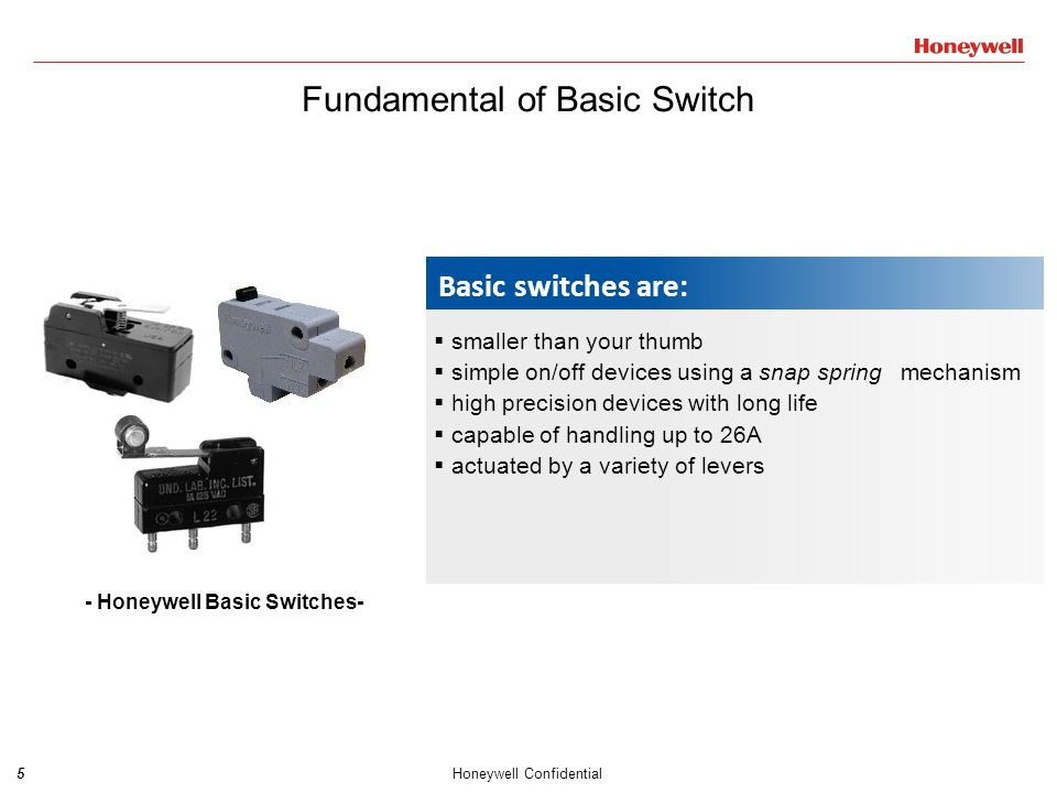 6Honeywell Confidential Fundamental of Basic Switch  Also named sensitive switch or micro switch, symbol in wiring diagram is SM.