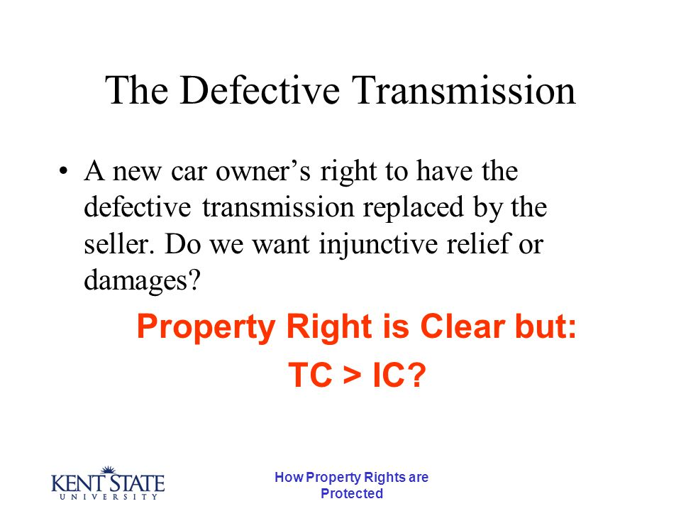 How Property Rights are Protected The Defective Transmission A new car owner's right to have the defective transmission replaced by the seller.