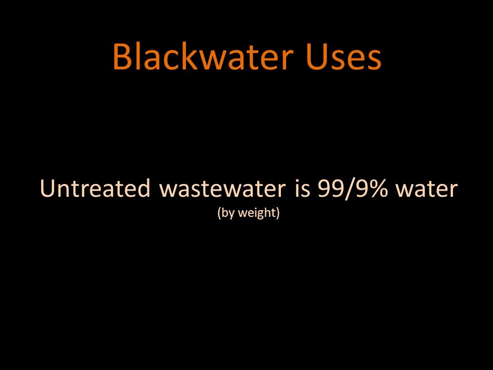Blackwater Systems Current effluent disposal: Current effluent disposal: Ocean outfalls Ocean outfalls Other surface water discharges Other surface water discharges Deep well injection Deep well injection Separate sludge from reclaim-able water Separate sludge from reclaim-able water Other ways: Other ways: Composting Toilet Composting Toilet Incinerating Toilet Incinerating Toilet