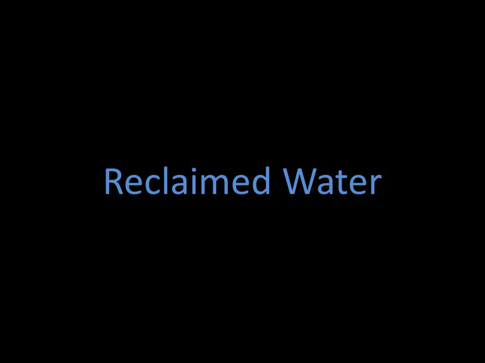 sometimes called Recycled Water