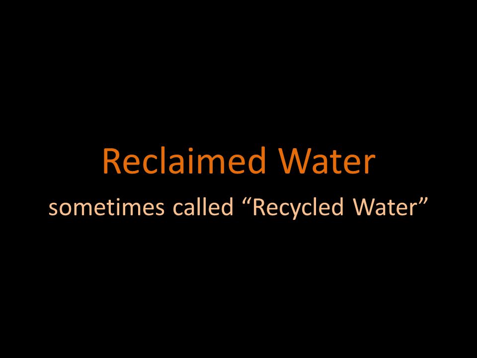 But ALL water is recycled