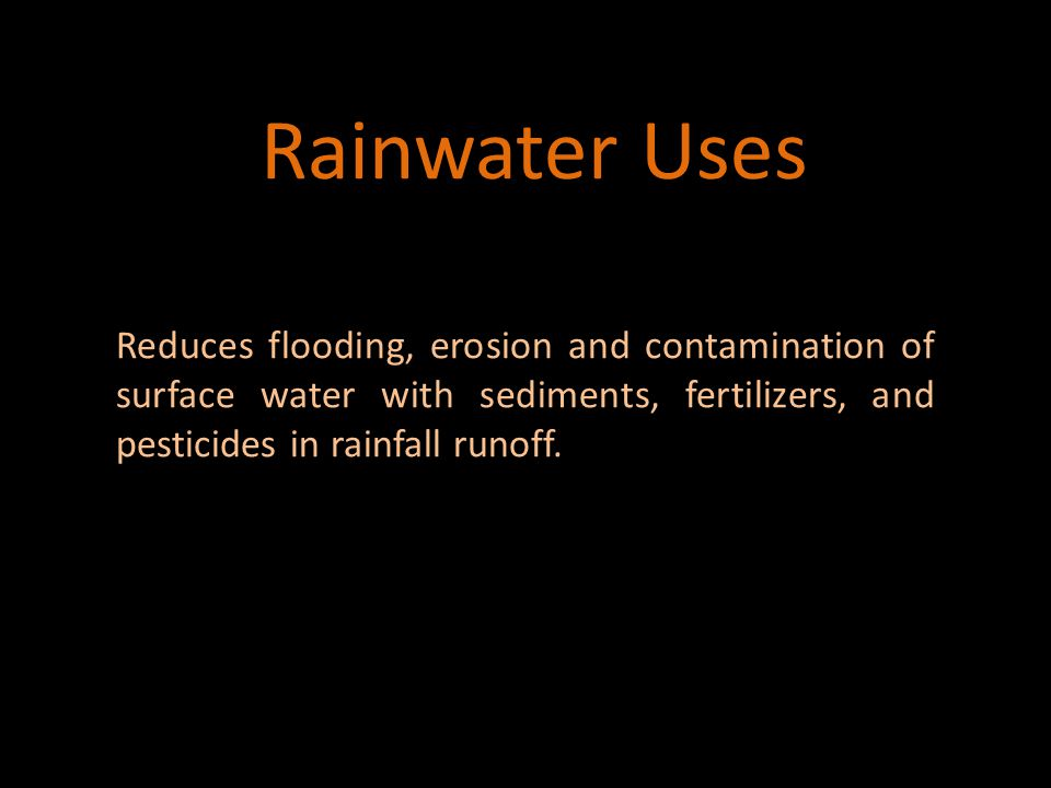 Rainwater Uses Rainwater is good for plants because it is free of salts and other minerals that harm root growth.
