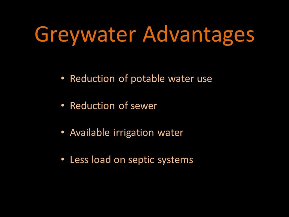 Greywater Concerns Avoid human contact with greywater Avoid human contact with greywater Avoid contact with greywater irrigated soil Avoid contact with greywater irrigated soil Do not irrigate food plants except citrus/nut trees Do not irrigate food plants except citrus/nut trees Minimize standing greywater (no ponding) Minimize standing greywater (no ponding) Do not use spray/misting irrigation – go for roots Do not use spray/misting irrigation – go for roots