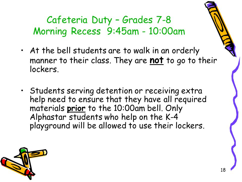 Cafeteria Duty – Grades 7-8 Morning Recess 9:45am - 10:00am A few students will be selected to help place chairs accordingly.