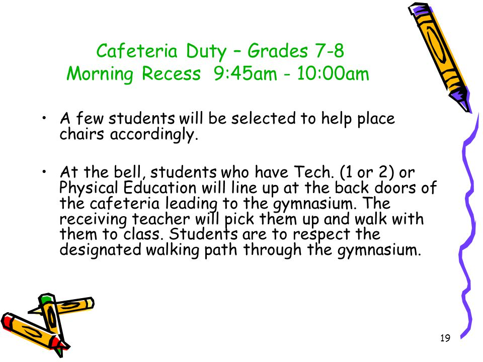 Indoor Recess / Lunch (Inclement / Cold Weather) Grades K-6 students will remain in their homerooms at recess.