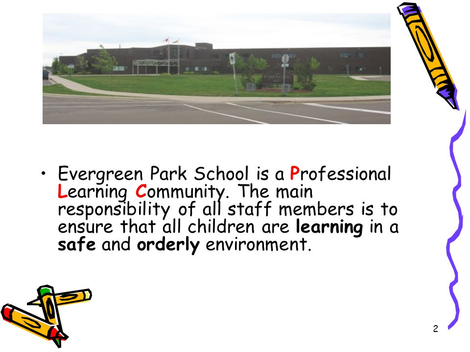 Evergreen Park School Mission Building a strong foundation for the future Vision Fostering an inclusive environment focusing on respect, fairness and integrity Values Be a good citizen, be kind, be responsible and always do your best 3