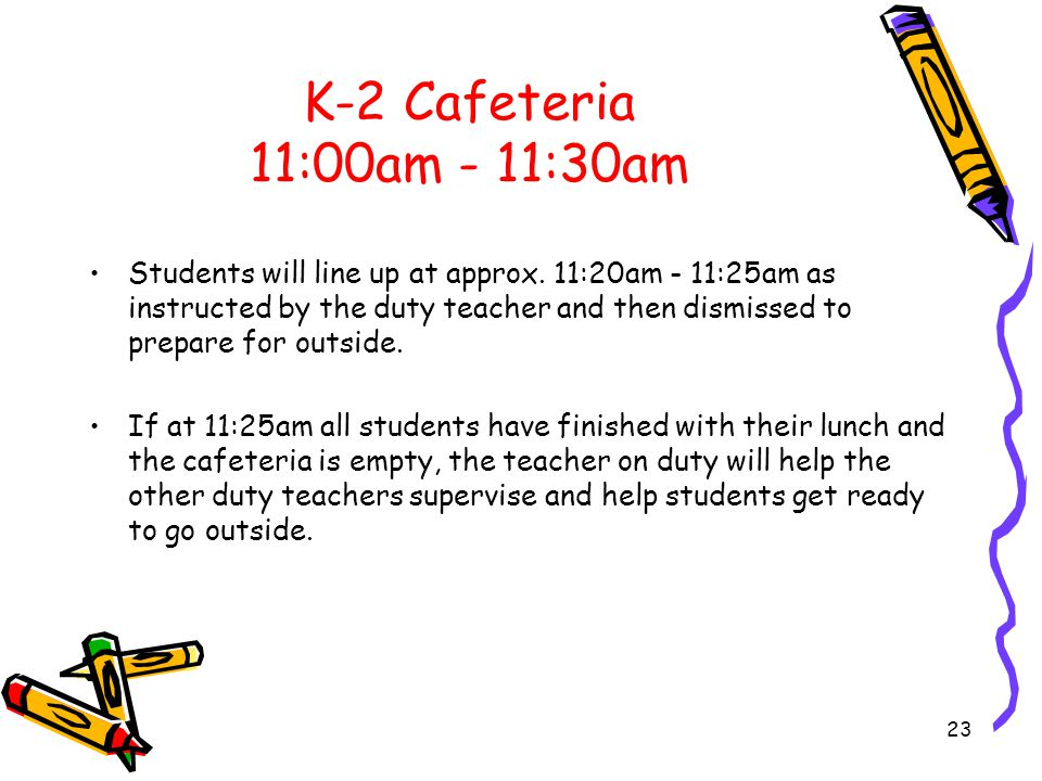 Gr.3-6 Cafeteria 11:30am - 12:00pm Students sit on their bottoms with legs under the table.