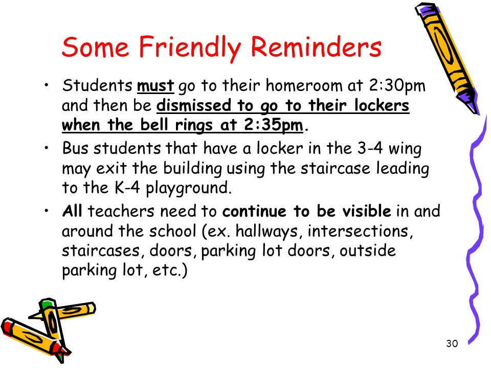Some Friendly Reminders Students are encouraged to regularly use their assigned entrance door in the morning unless inclement or cold weather.