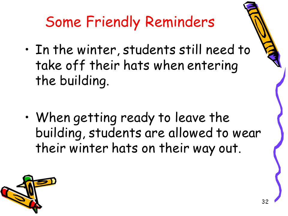 Some Friendly Reminders Baseball caps are not allowed to be worn in the building at any time, with the exception of hat days.