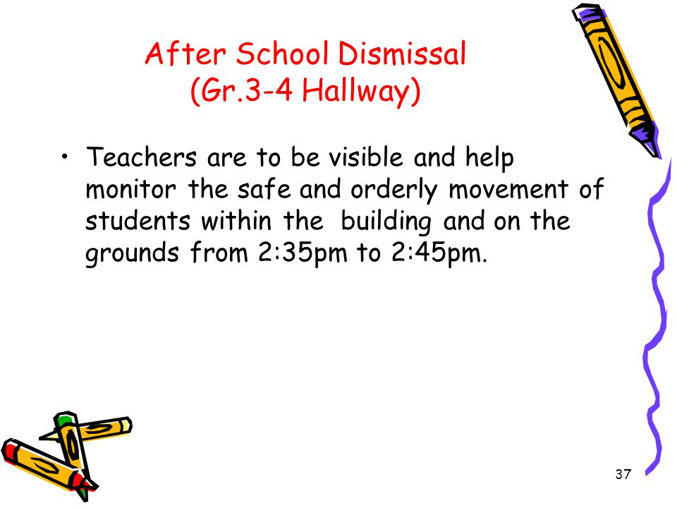 After School Dismissal (Gr.5-6 Hallway) Students are to be dismissed at 2:35 pm.