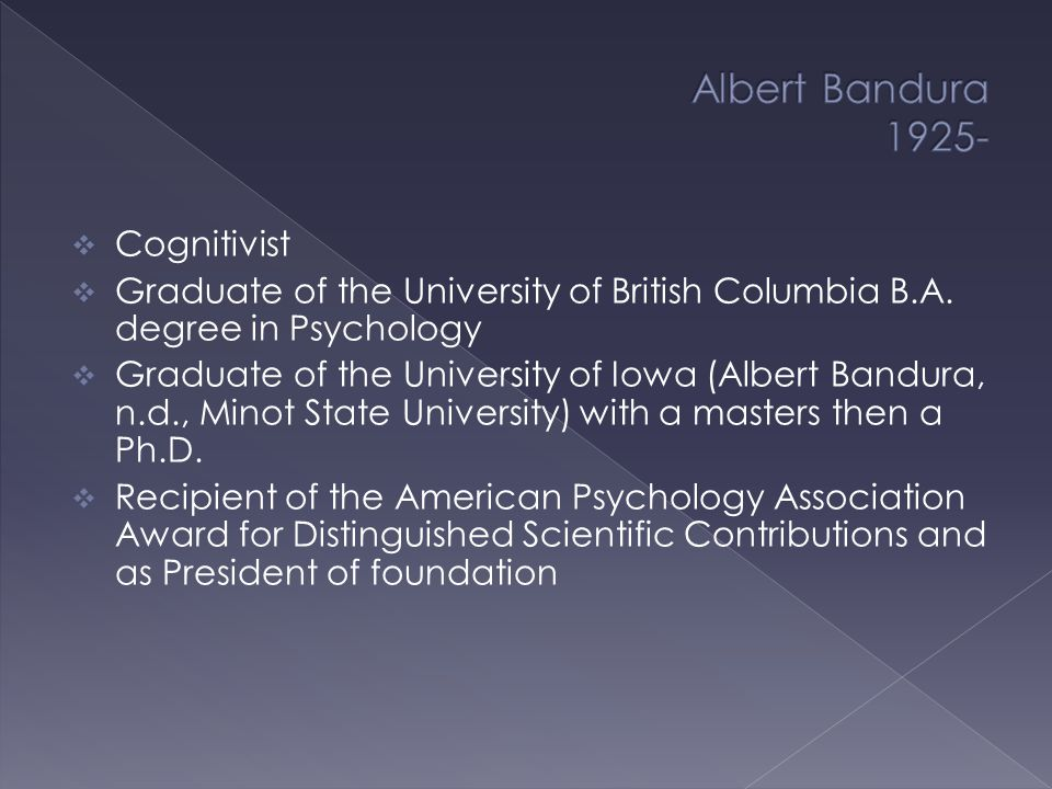  Recipient of a Scientist Award from the California State Psychological Association (Isom, 1998)  Bandura became known as the Father of the Cognitive Theory.