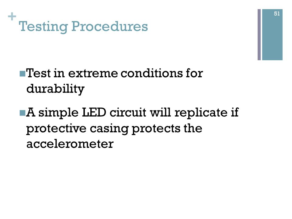 + Testing Procedures Give prototype to team Observe game/practice Count number of times ball is kicked At the end, check if LED is still on 52