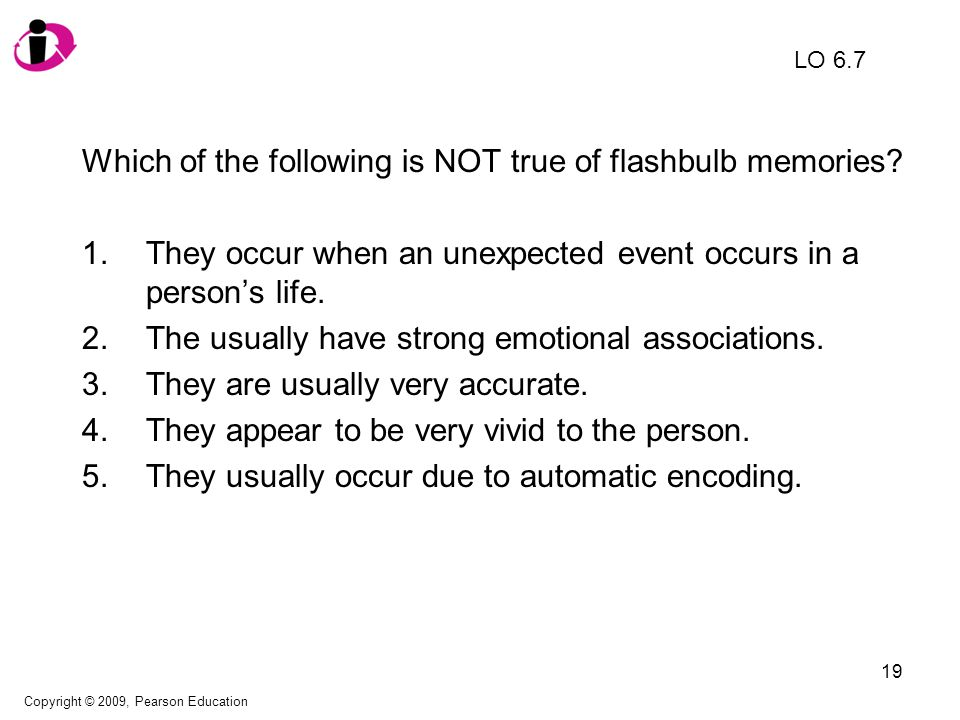 20 Which of the following is NOT true of flashbulb memories.