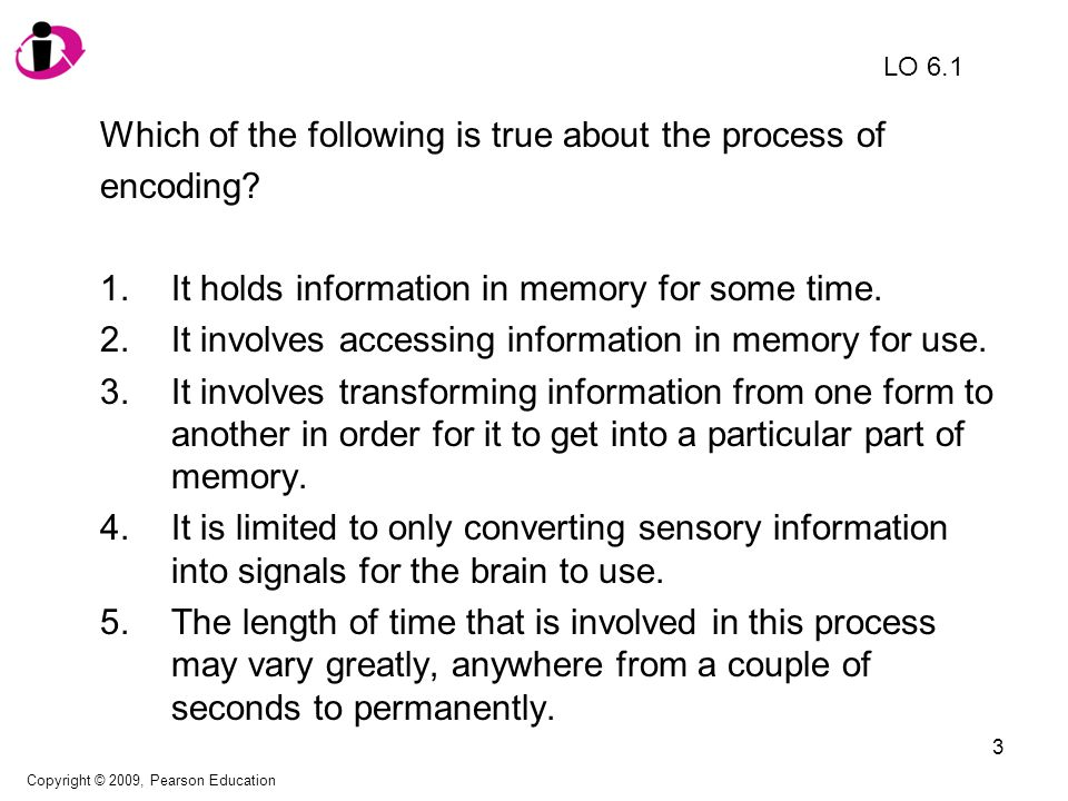 4 Which of the following is true about the process of encoding.