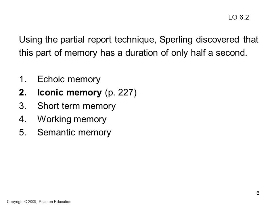 7 The part of memory that has a capacity of about 7 items and whose duration can be increased through techniques such as maintenance rehearsal and chunking is called: 1.long term memory.