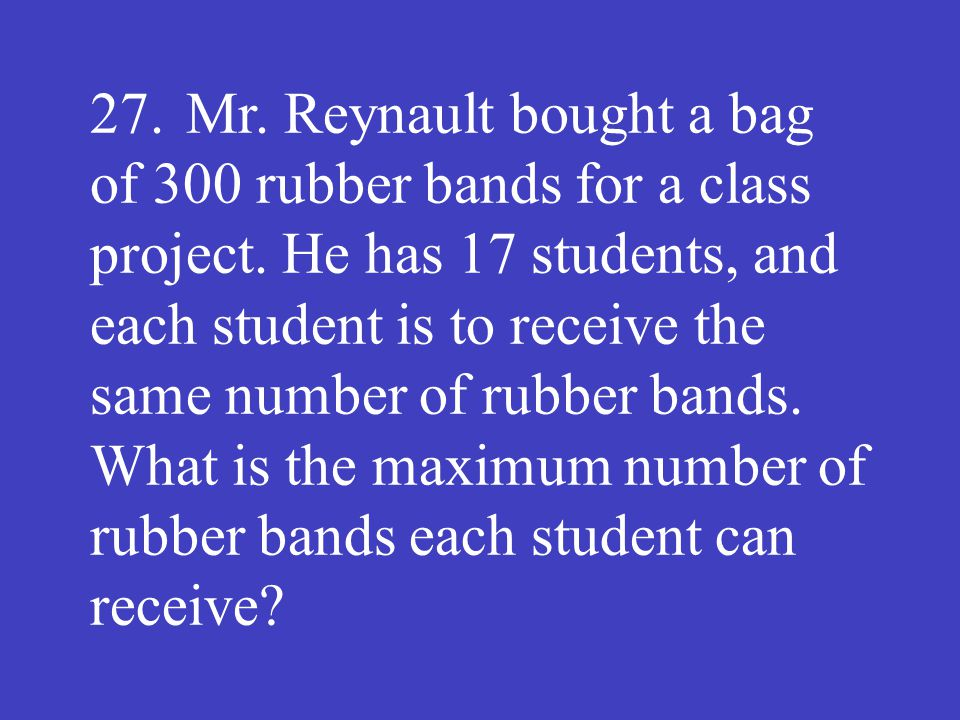 Answer: 17 (rubber bands)