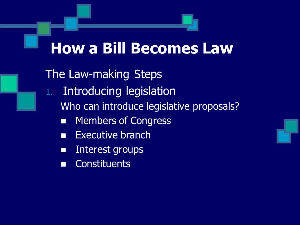 How a Bill Becomes Law The Law-making Steps 1.