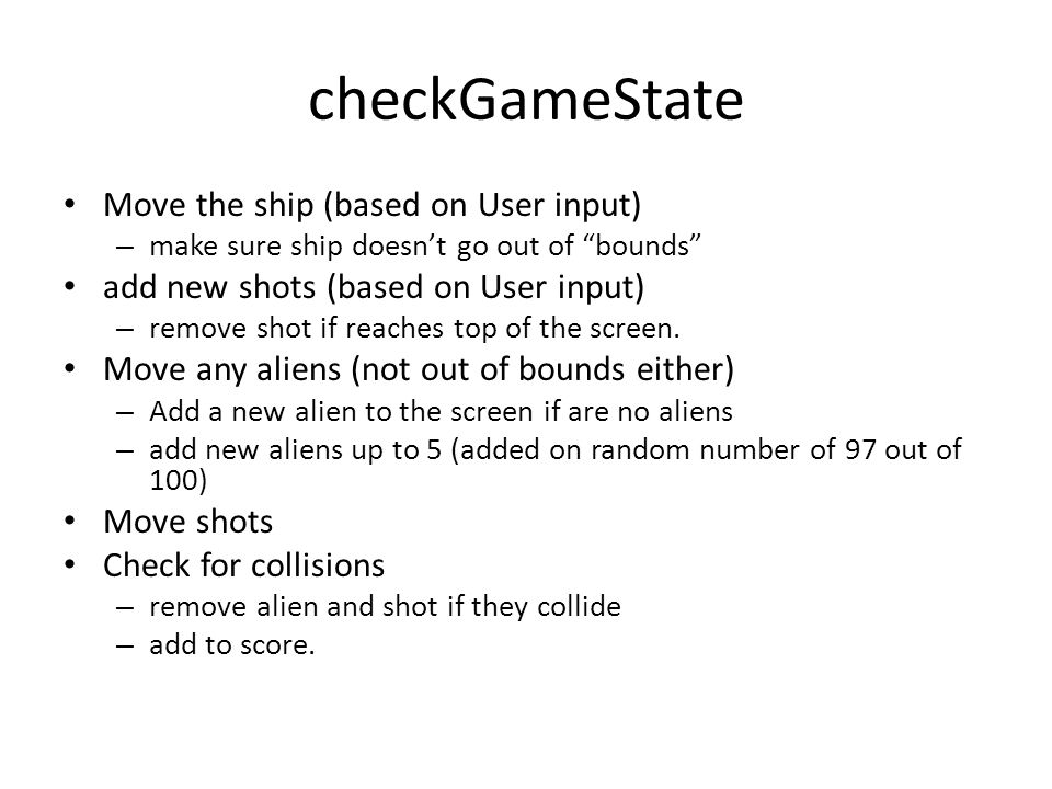 checkGameState (2) If while moving an alien, it reaches the bottom – set gameover variable to true.