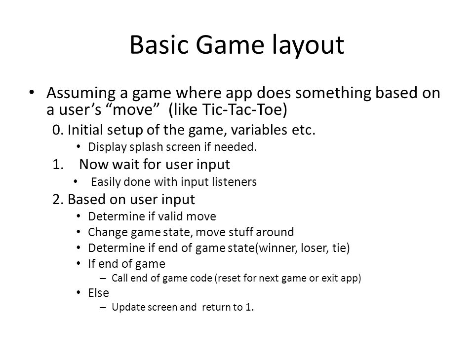 Basic Game layout (2) Where the app is more of an arcade, like space invaders or pong – Initial setup of the game, variables etc.