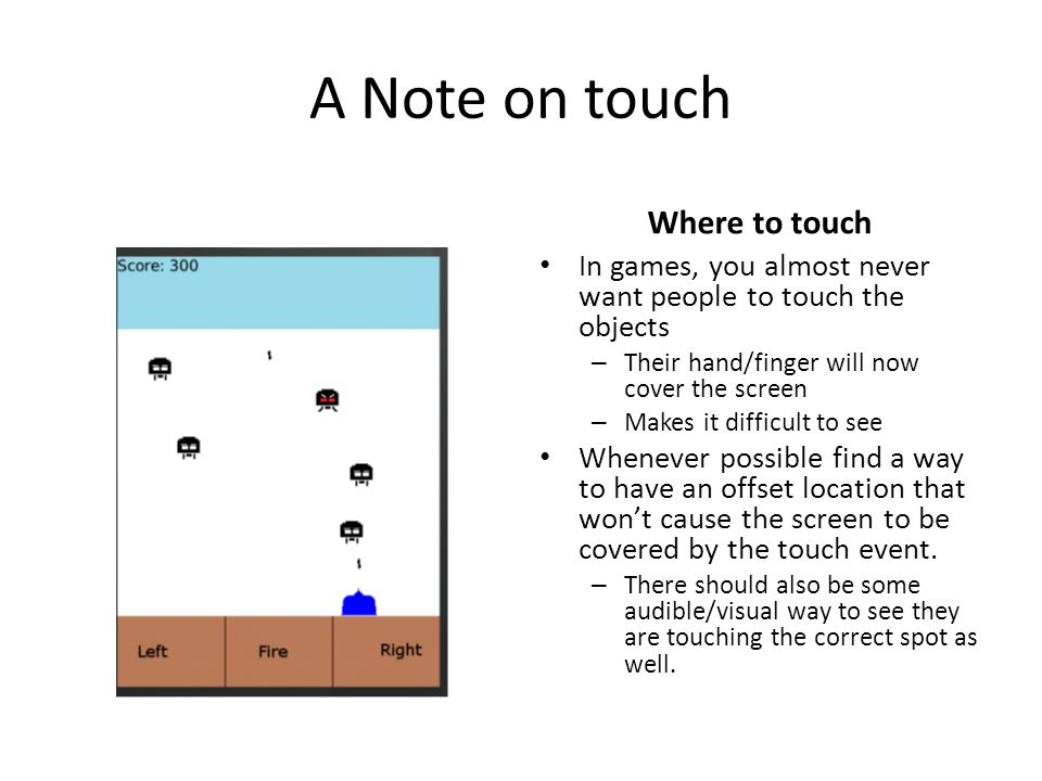 A Note on touch (2) Where to touch Another way would be to have the user touch where the wanted to ship to move too