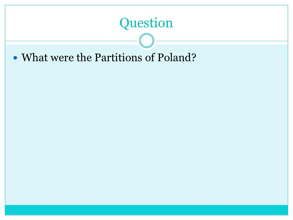 ANSWER divisions of Poland carried out by Austria, Prussia, and Russia in 1772, 1792, and 1795; leading to the end of an independent Polish state.