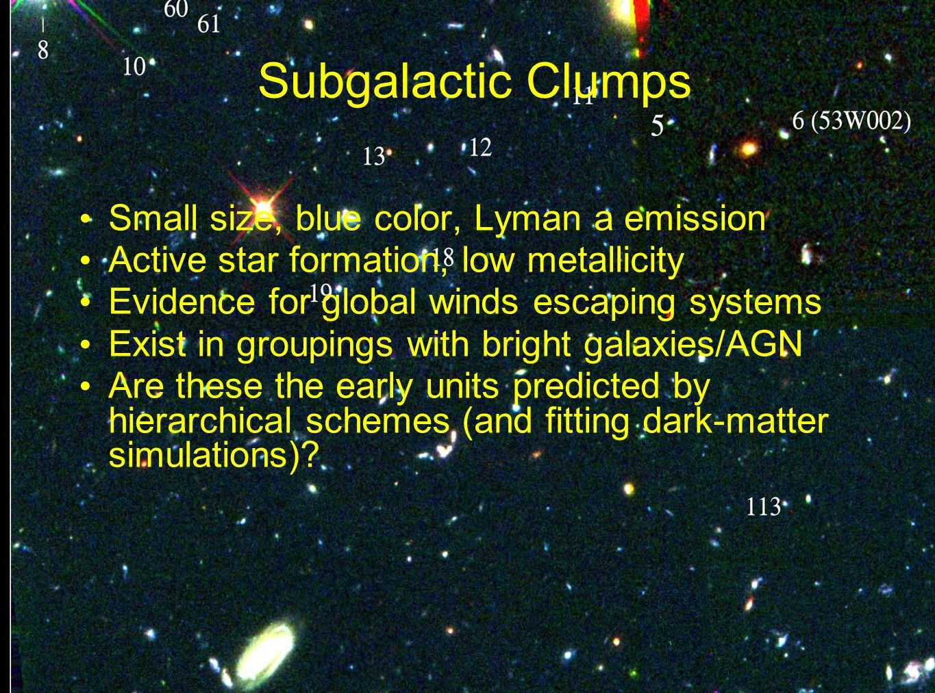 Blue subgalactic objects versus nearby spiral M101 at the same ultraviolet emitted wavelength Size: 1 kpc~3000 light-yr Many are double Comparable UV luminosity to bright galaxies now