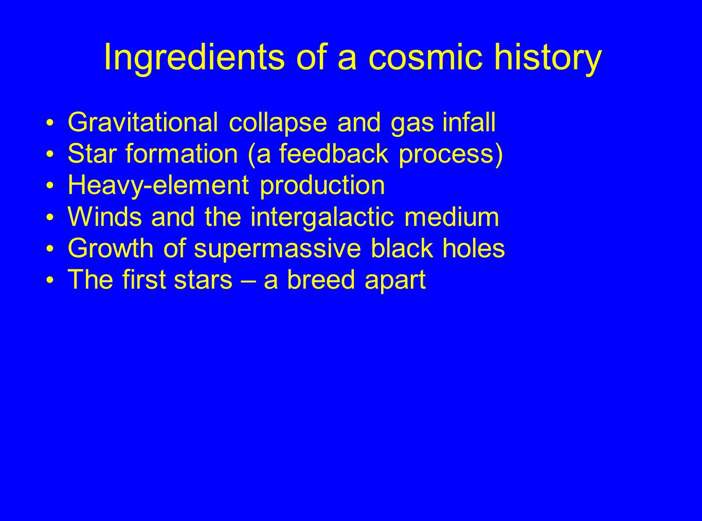 The First Stars (Population III) Formed of pure hydrogen/helium Very massive (80-300 solar masses) Hot, short-lived Energetic supernova explosions Enriched surrounding gas, disrupted parental gas clouds Enrichment led to normal star formation Enriched intergalactic gas as well
