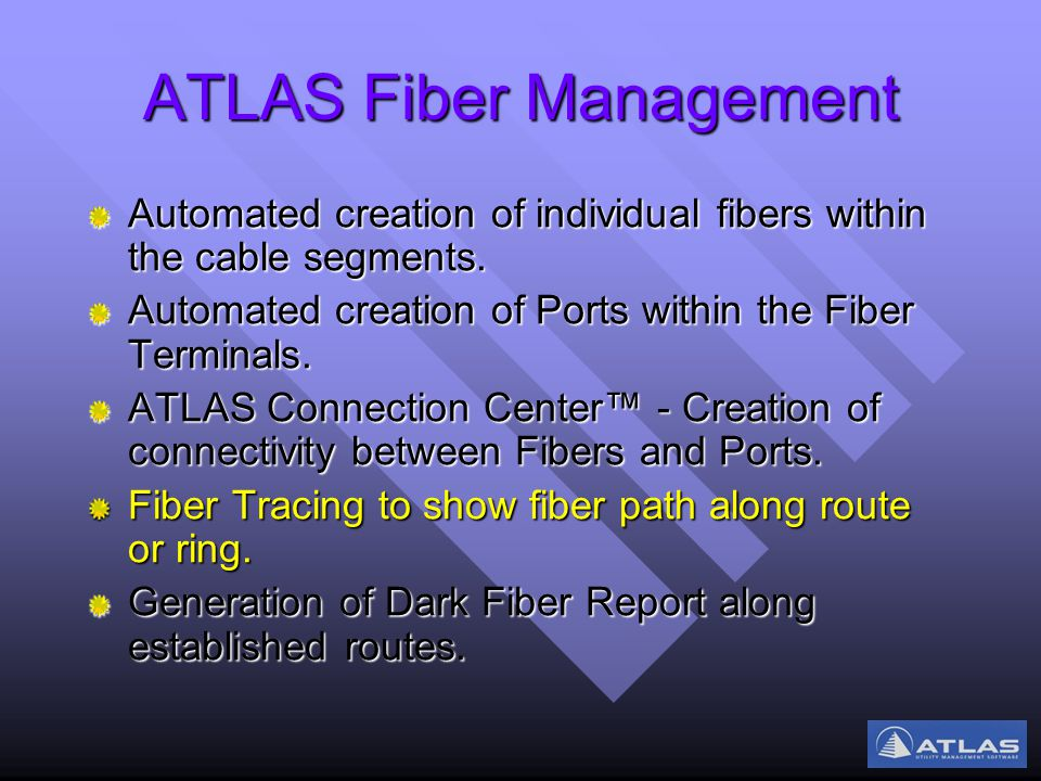 ATLAS Fiber Management Automated creation of individual fibers within the cable segments.