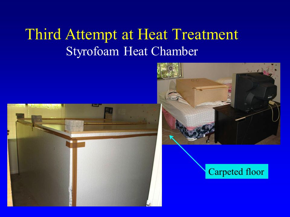 Third Attempt at Heat Treatment Styrofoam Heat Chamber Under mattress 113.4 F 141 F Started: 9:00 AM Ended: 11:20 PM Under pillow 69.882.2100.2106.7 F FF 73.280.1112141.4