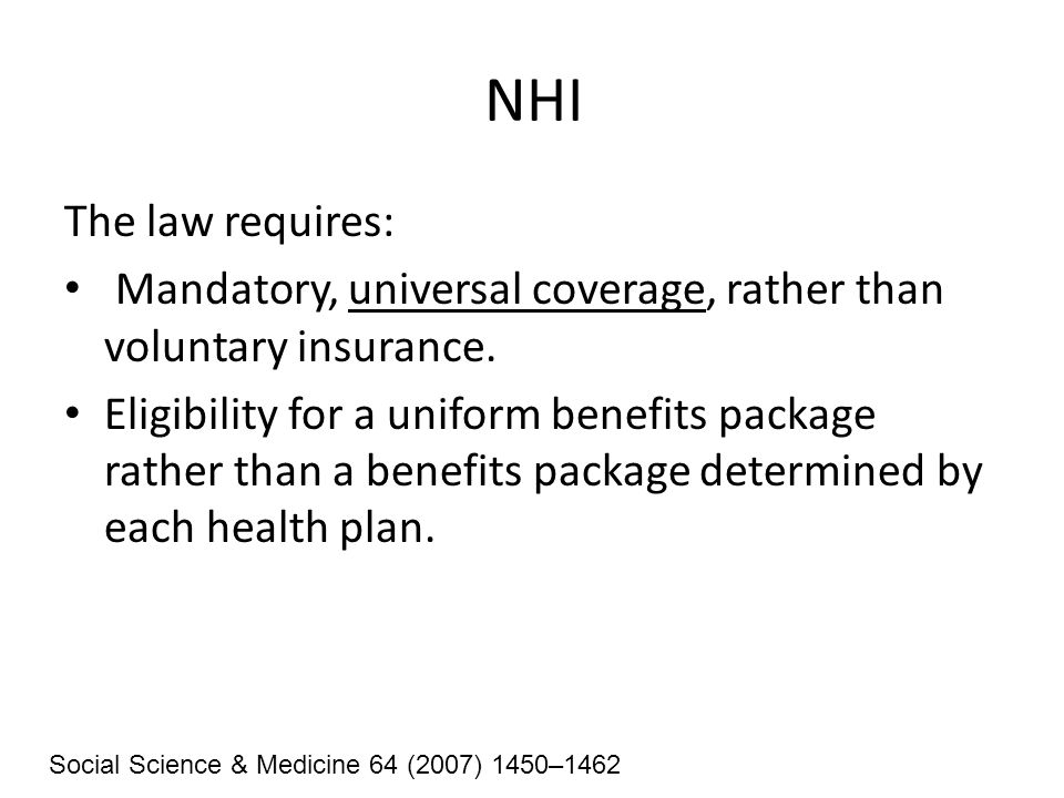 NHI Centralized collection of a health tax and its allocation to the health plans according to a capitation formula based on the number, ages, gender and morbidity of a health plan's members, rather than the independent collection by each health plan of a membership premium based on income level.