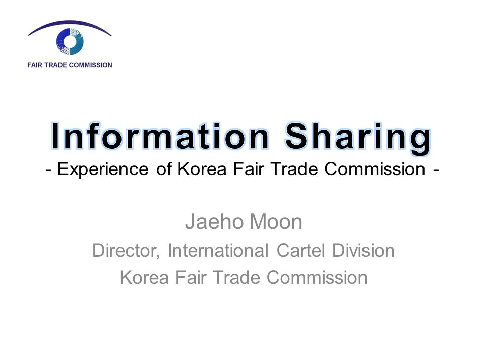 Contents  Importance of Info Sharing between Competition Agencies  Cartel Regime in Korea  Review of Hypothetical Scenario What to share.