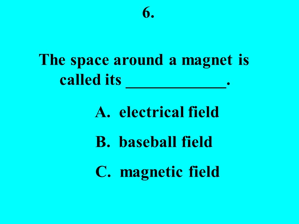 6.The space around a magnet is called its ____________.